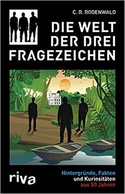 C.R. Rodenwald – Die Welt der Drei Fragezeichen (Hintergründe, Fakten und Kuriositäten aus 50 Jahren)
