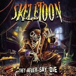 SkeleToon – They Never Say Die