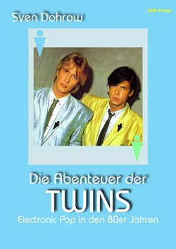 Sven Dohrow - Die Abenteuer der Twins: Electronic Pop in den 80er Jahren