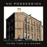 NO POSSESSION - Third Time´s A Charm