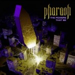 PHARAOH – The Powers That Be