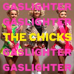 The Chicks – Gaslighter